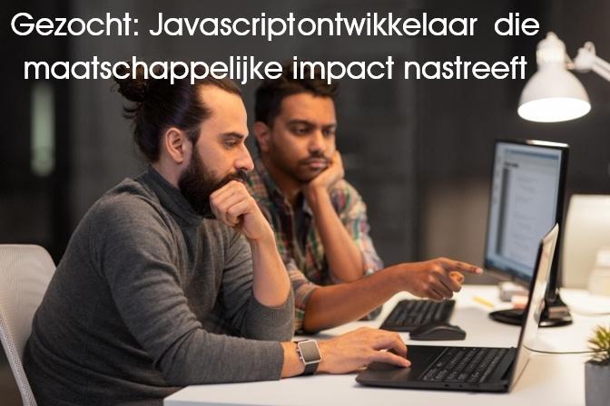 Gezocht: Javvascriptontwikkelaar die maatschappelijke impact nastreeft